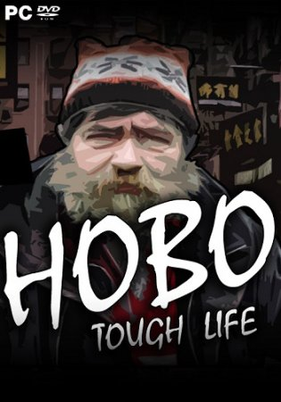 Hobo: Tough Life [v 0.90.022 | Early Access] (2017) PC | RePack от Pioneer